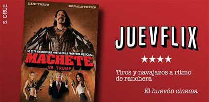 Juevflix: Machete vs. Trump